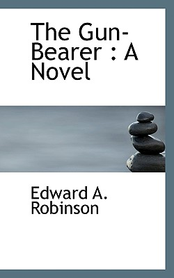 The Gun-Bearer - Robinson, Edward A