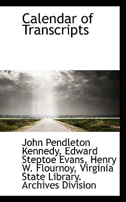 Calendar of Transcripts - Kennedy, John Pendleton, and Evans, Edward Steptoe, and Flournoy, Henry W