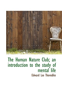 The Human Nature Club; An Introduction to the Study of Mental Life - Thorndike, Edward Lee