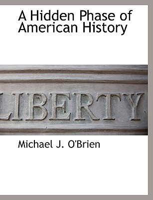 A Hidden Phase of American History - O'Brien, Michael J, Professor
