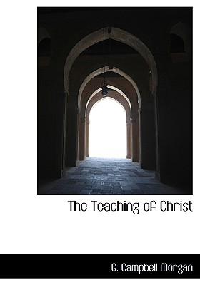 The Teaching of Christ - Morgan, G Campbell