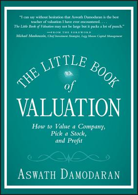The Little Book of Valuation: How to Value a Company, Pick a Stock and Profit - Damodaran, Aswath