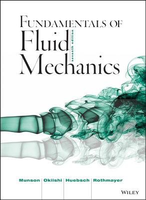 Fundamentals of Fluid Mechanics - Munson, Bruce Roy, and Okiishi, Theodore H, and Huebsch, Wade W