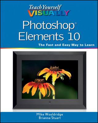 Teach Yourself Visually Photoshop Elements 10 - Wooldridge, Mike, and Stuart, Brianna