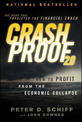 Crash Proof 2.0: How to Profit from the Economic Collapse - Schiff, Peter D., and Downes, John