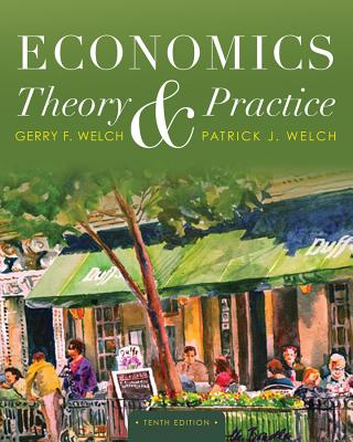 Economics: Theory & Practice - Welch, Patrick J, and Welch, Gerry F