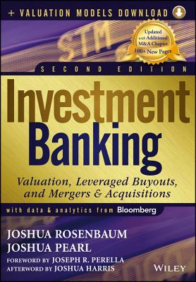 Investment Banking: Valuation, Leveraged Buyouts, and Mergers and Acquisitions + Valuation Models - Rosenbaum, Joshua, and Pearl, Joshua, and Perella, Joseph R. (Foreword by)