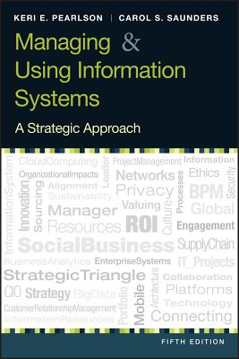 Managing and Using Information Systems: A Strategic Approach - Pearlson, Keri E, and Saunders, Carol S