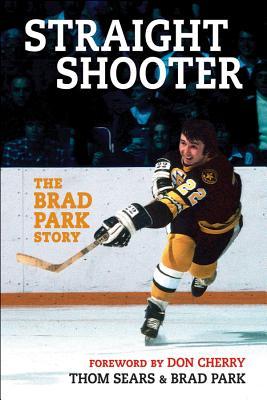 Straight Shooter: The Brad Park Story - Sears, Thom, and Park, Brad