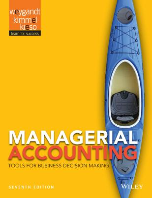 Managerial Accounting: Tools for Business Decision Making - Weygandt, Jerry J, Ph.D., CPA, and Kimmel, Paul D, PhD, CPA, and Kieso, Donald E, Ph.D., CPA