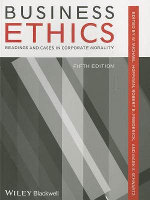 Business Ethics: Readings and Cases in Corporate Morality - Hoffman, W. Michael (Editor), and Schwartz, Mark S. (Editor), and Frederick, Robert E. (Editor)