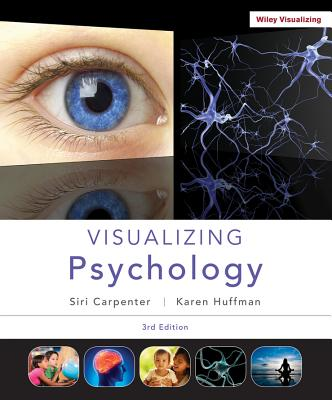 Visualizing Psychology - Carpenter, Siri, and Huffman, Karen