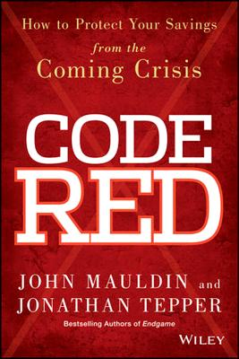 Code Red: How to Protect Your Savings from the Coming Crisis - Mauldin, John, and Tepper, Jonathan