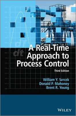 A Real-Time Approach to Process Control - Svrcek, William Y, Professor, and Mahoney, Donald P, Dr., and Young, Brent R, Dr.