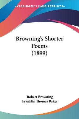 Browning's Shorter Poems (1899) - Browning, Robert, and Baker, Franklin Thomas (Editor)