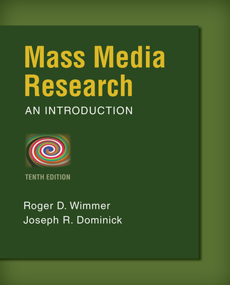Mass Media Research: An Introduction - Wimmer, Roger D, PH.D., and Dominick, Joseph R, PH.D.