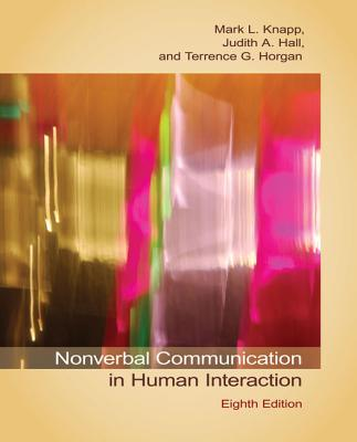 Nonverbal Communication in Human Interaction - Knapp, Mark L, Professor, and Hall, Judith A, Dr., and Horgan, Terrence G