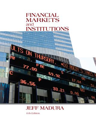Financial Markets and Institutions - Madura, Jeff