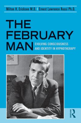 The February Man: Evolving Consciousness and Identity in Hypnotherapy - Erickson, Milton H, M.D., and Rossi, Ernest Lawrence