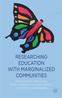 Researching Education with Marginalized Communities - Danaher, Mike, and Cook, Janet, and Danaher, Geoff
