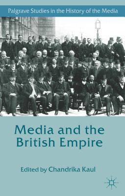 Media and the British Empire - Kaul, Chandrika (Editor)