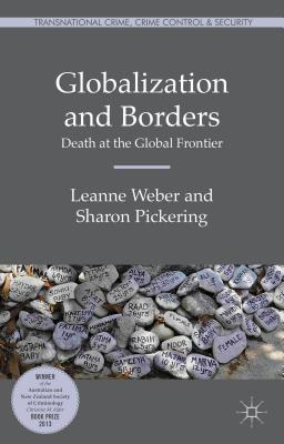 Globalization and Borders: Death at the Global Frontier - Weber, Leanne, and Pickering, Sharon