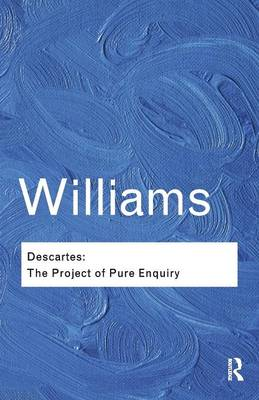 Descartes: The Project of Pure Enquiry - Williams, Bernard