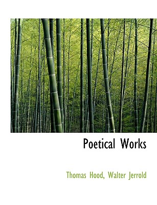 Poetical Works - Hood, Thomas, and Jerrold, Walter