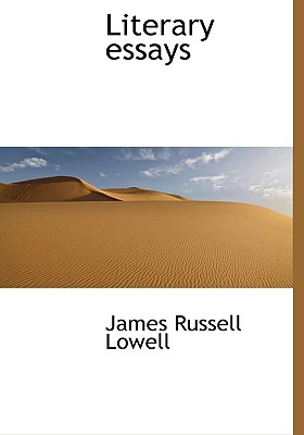 Literary Essays - Lowell, James Russell