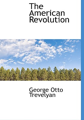 The American Revolution - Trevelyan, George Otto, Sir
