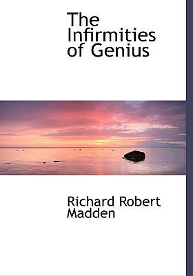 The Infirmities of Genius - Madden, Richard Robert