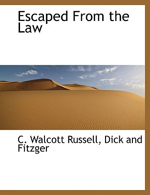 Escaped from the Law - Russell, C Walcott, and Dick and Fitzger, And Fitzger (Creator)