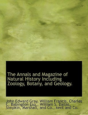 The Annals and Magazine of Natural History Including Zoology, Botany, and Geology. - Gray, John Edward, and Francis, William, and Babington, Charles Cardale