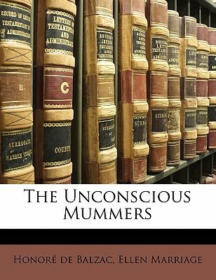 The Unconscious Mummers - Marriage, Ellen, and De Balzac, Honore