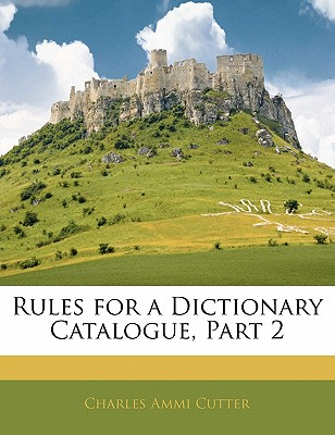Rules for a Dictionary Catalogue, Part 2 - Cutter, Charles Ammi