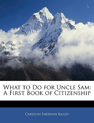 What to Do for Uncle Sam: A First Book of Citizenship - Bailey, Carolyn Sherwin