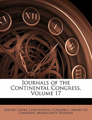 Journals of the Continental Congress, Volume 17 - United States Continental Congress, States Continental Congress (Creator), and Library of Congress Manuscript Division, Of Congress Manuscript Division (Creator)
