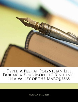 Typee: A Peep at Polynesian Life During a Four Months' Residence in a Valley of the Marquesas - Melville, Herman