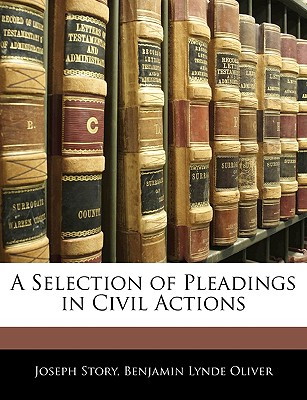 A Selection of Pleadings in Civil Actions - Story, Joseph, and Oliver, Benjamin Lynde