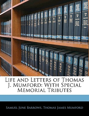 Life and Letters of Thomas J. Mumford: With Special Memorial Tributes - Barrows, Samuel June, and Mumford, Thomas James