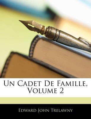Un Cadet de Famille, Volume 2 - Trelawny, Edward John