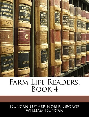 Farm Life Readers, Book 4 - Noble, Duncan Luther, and Duncan, George William