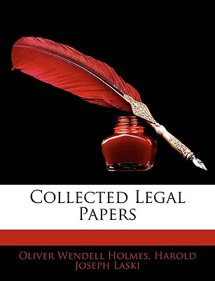 Collected Legal Papers - Holmes, Oliver Wendell, Jr., and Laski, Harold Joseph
