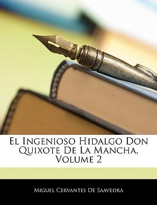 El Ingenioso Hidalgo Don Quixote de La Mancha, Volume 2 - De Saavedra, Miguel Cervantes