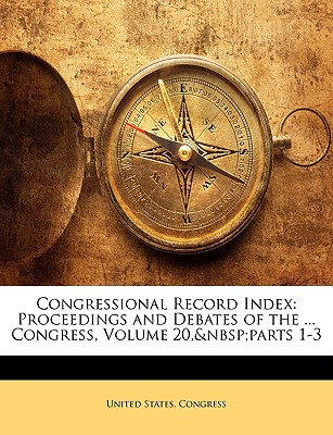 Congressional Record Index: Proceedings and Debates of the ... Congress, Volume 24 - United States Congress, States Congress (Creator)