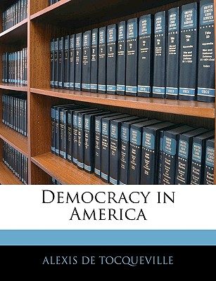 Democracy in America - De Tocqueville, Alexis, Professor