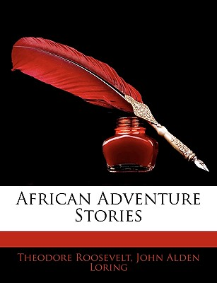 African Adventure Stories - Roosevelt, Theodore, IV, and Loring, John Alden