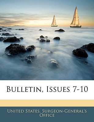 Bulletin, Issues 7-10 - United States Surgeon-General's Office, States Surgeon-General's Office (Creator)