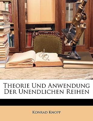Theorie Und Anwendung Der Unendlichen Reihen - Knopp, Konrad