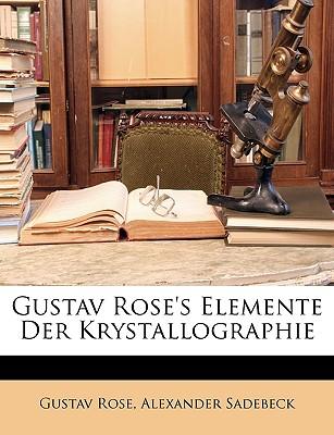 Gustav Rose's Elemente Der Krystallographie, Dritte Auflage - Rose, Gustav, and Sadebeck, Alexander